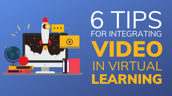 Tips for Integrating Video in Virtual Learning