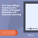 Social Image_ Top 4 Ways Teachers Use Video to Engage Students and Improve Learning (1)